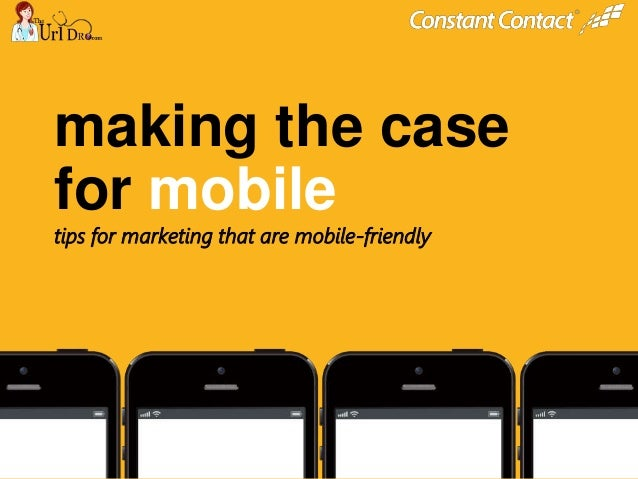 © 2013 @constantcontact #ccmobile © 2014 making the case for mobile tips for marketing that are mobile-friendly