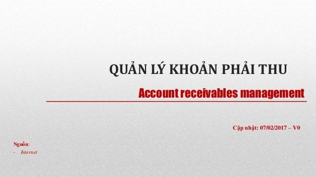 QUẢN LÝ KHOẢN PHẢI THU Nguồn: - Internet Account receivables management Cập nhật: 07/02/2017 – V0