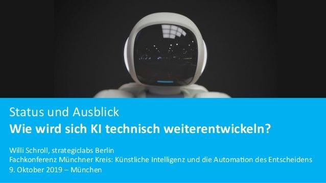 Status und Ausblick Wie wird sich KI technisch weiterentwickeln? Willi Schroll , strategiclabs Berlin Europa Ins:tut Unive...