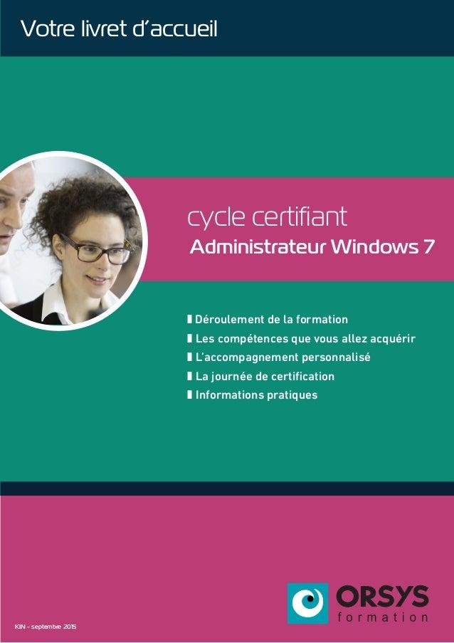 cycle certifiant Administrateur Windows 7 z Déroulement de la formation z Les compétences que vous allez acquérir z L'acco...
