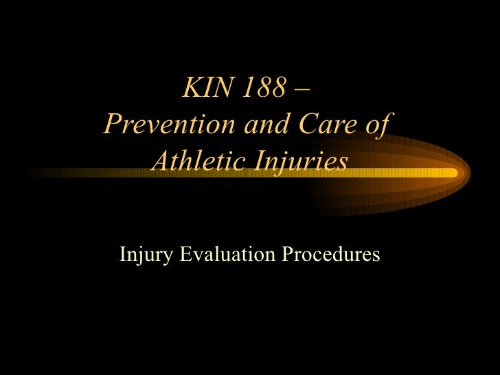 KIN 188 –  Prevention and Care of  Athletic Injuries Injury Evaluation Procedures