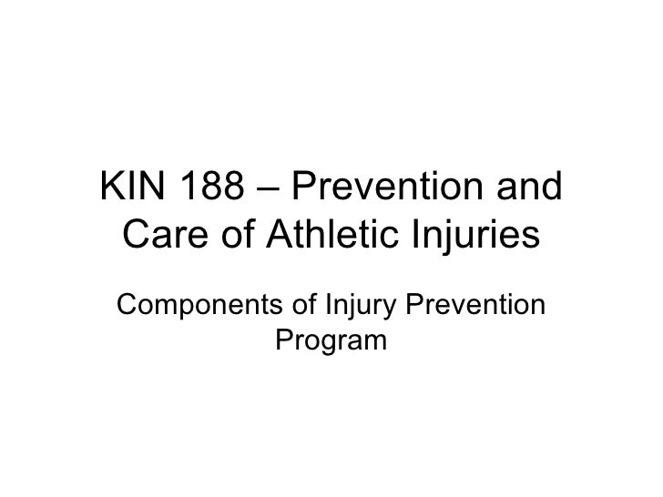KIN 188 – Prevention and Care of Athletic Injuries Components of Injury Prevention Program