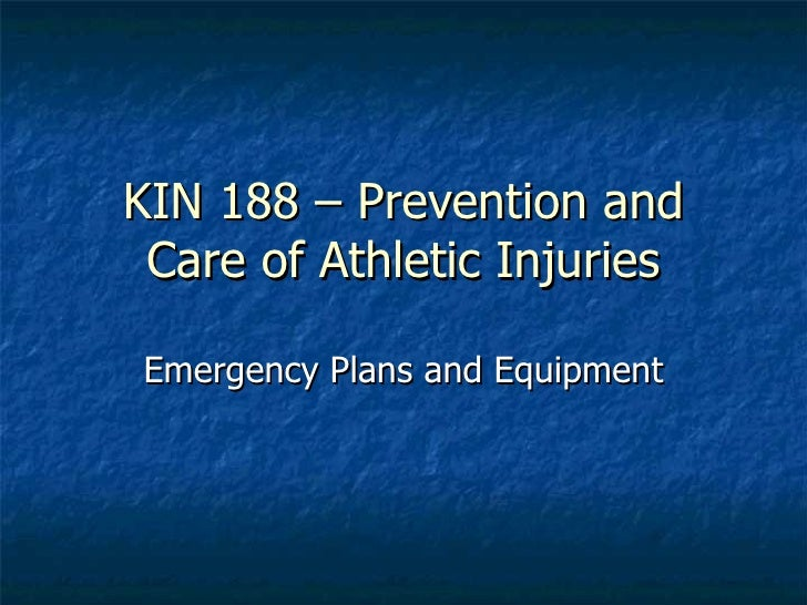 KIN 188 – Prevention and Care of Athletic Injuries Emergency Plans and Equipment