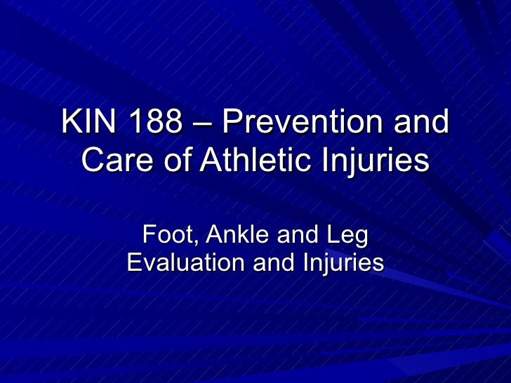 KIN 188 – Prevention and Care of Athletic Injuries Foot, Ankle and Leg Evaluation and Injuries