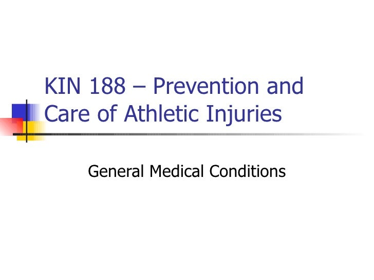 KIN 188 – Prevention and Care of Athletic Injuries General Medical Conditions