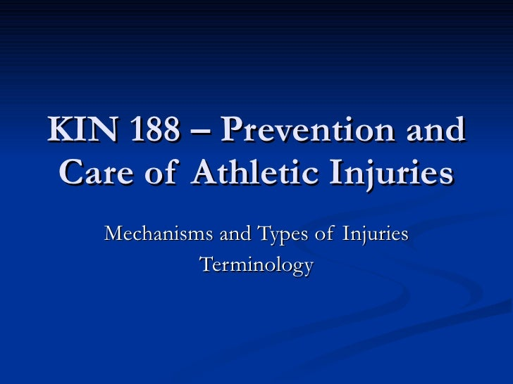 KIN 188 – Prevention and Care of Athletic Injuries Mechanisms and Types of Injuries Terminology