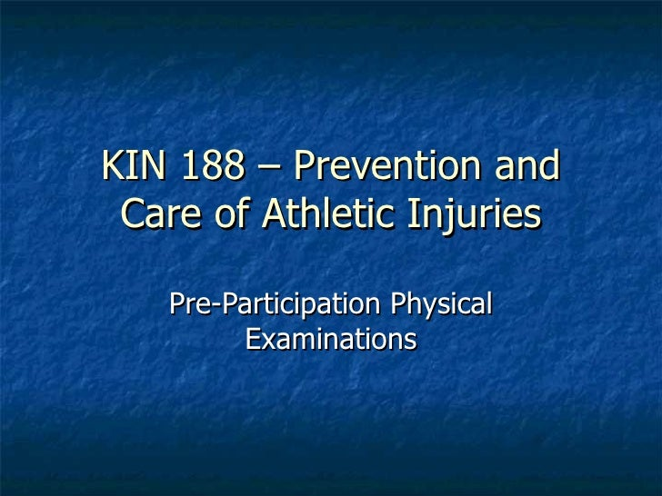KIN 188 – Prevention and Care of Athletic Injuries Pre-Participation Physical Examinations