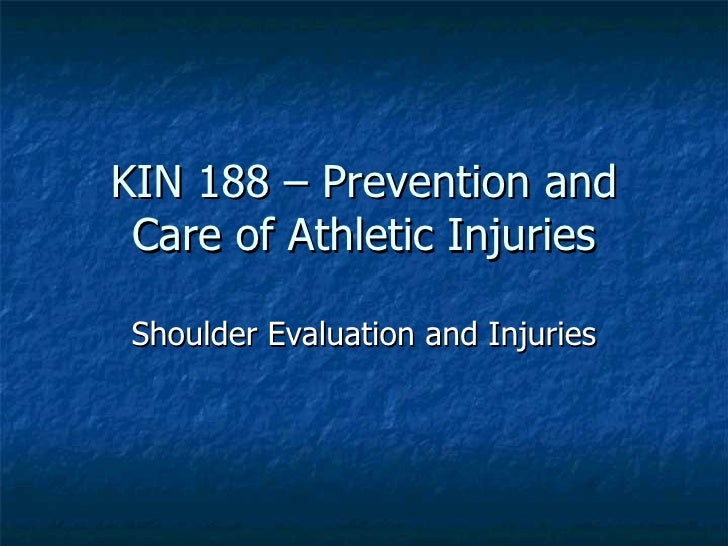 KIN 188 – Prevention and Care of Athletic Injuries Shoulder Evaluation and Injuries
