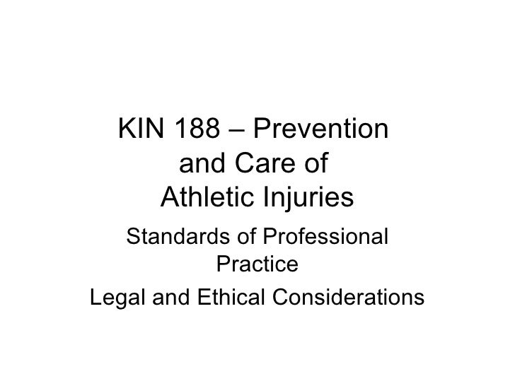 KIN 188 – Prevention  and Care of  Athletic Injuries Standards of Professional Practice Legal and Ethical Considerations