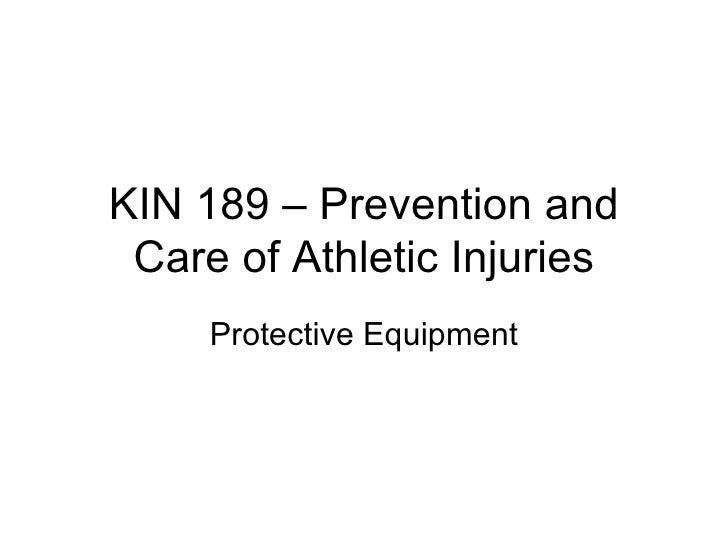 KIN 189 – Prevention and Care of Athletic Injuries Protective Equipment
