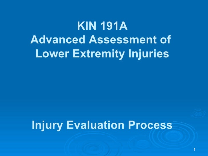 I njury Evaluation Process   KIN 191A Advanced Assessment of  Lower Extremity Injuries