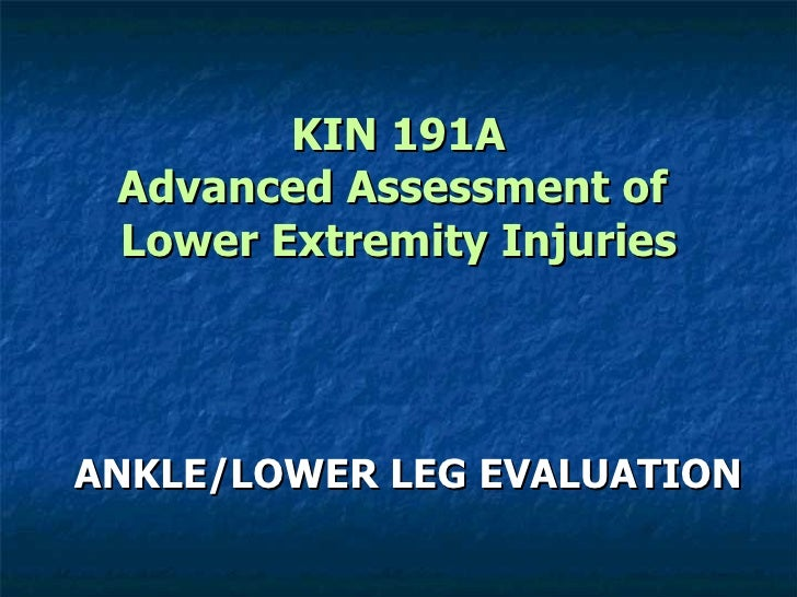 KIN 191A Advanced Assessment of  Lower Extremity Injuries ANKLE/LOWER LEG EVALUATION
