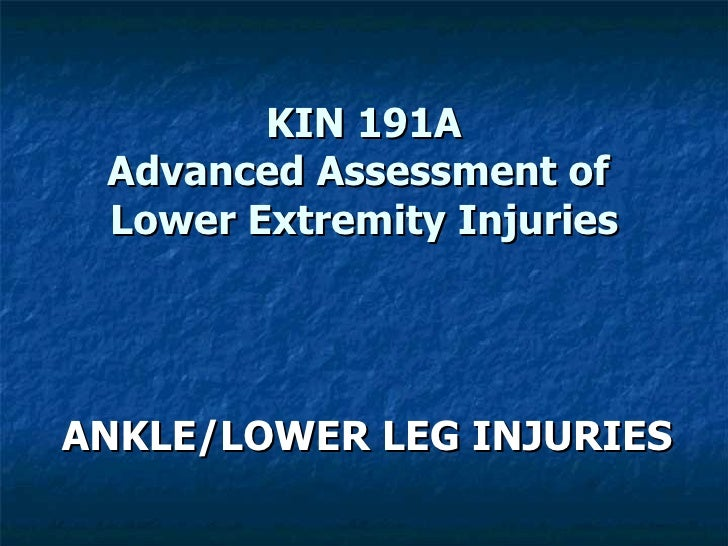 KIN 191A Advanced Assessment of  Lower Extremity Injuries ANKLE/LOWER LEG INJURIES