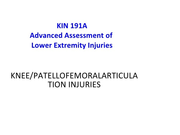 KIN 191A Advanced Assessment of  Lower Extremity Injuries KNEE /PATELLOFEMORALARTICULATION   INJURIES