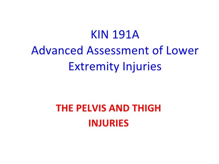 KIN 191A Advanced Assessment of Lower Extremity Injuries THE PELVIS AND THIGH INJURIES