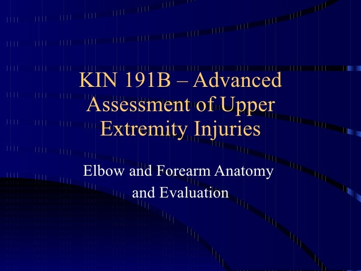KIN 191B – Advanced Assessment of Upper Extremity Injuries Elbow and Forearm Anatomy  and Evaluation