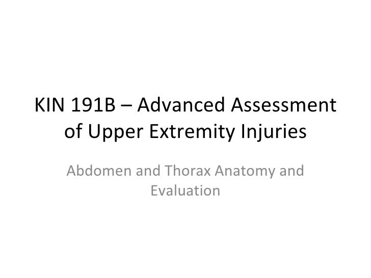 KIN 191B – Advanced Assessment of Upper Extremity Injuries Abdomen and Thorax Anatomy and Evaluation