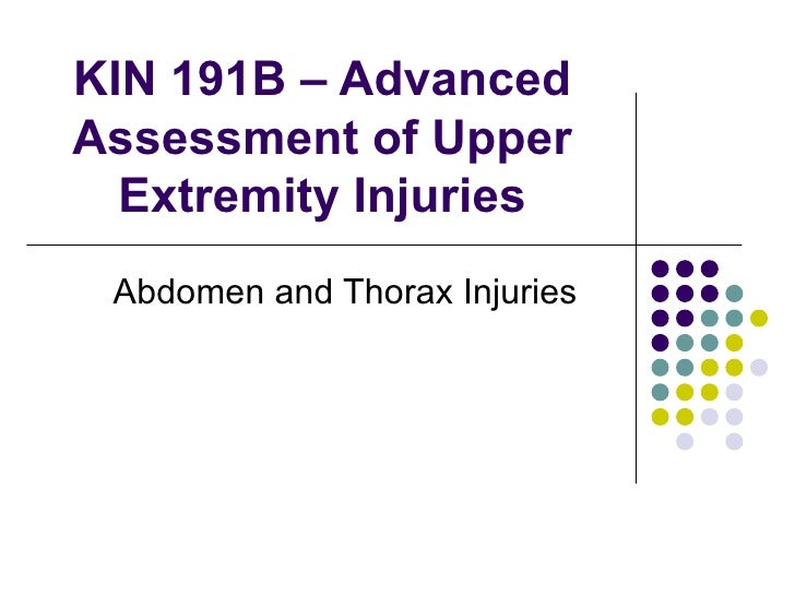 KIN 191B – Advanced Assessment of Upper Extremity Injuries Abdomen and Thorax Injuries