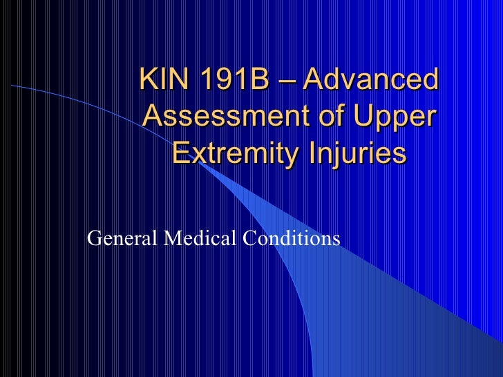 KIN 191B – Advanced Assessment of Upper Extremity Injuries General Medical Conditions