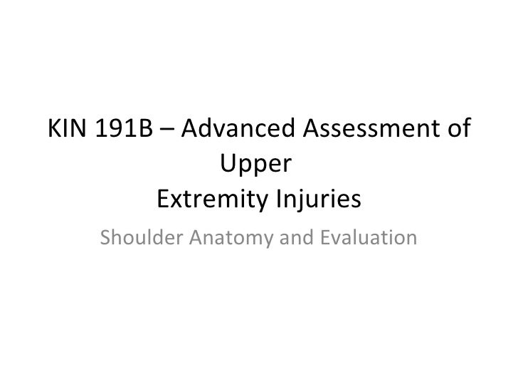 KIN 191B – Advanced Assessment of Upper  Extremity Injuries Shoulder Anatomy and Evaluation