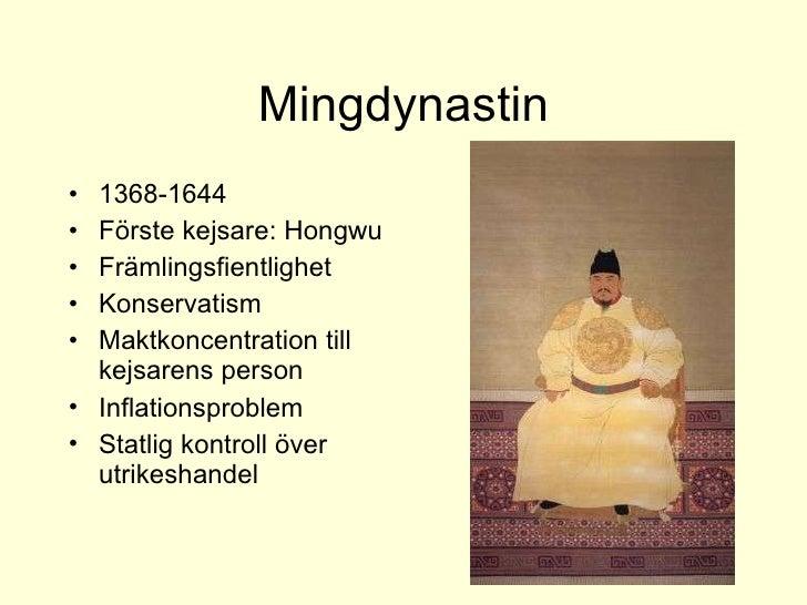 Mingdynastin <ul><li>1368-1644 </li></ul><ul><li>Förste kejsare: Hongwu </li></ul><ul><li>Främlingsfientlighet </li></ul><...