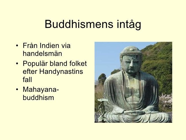 Buddhismens intåg <ul><li>Från Indien via handelsmän </li></ul><ul><li>Populär bland folket efter Handynastins fall </li><...