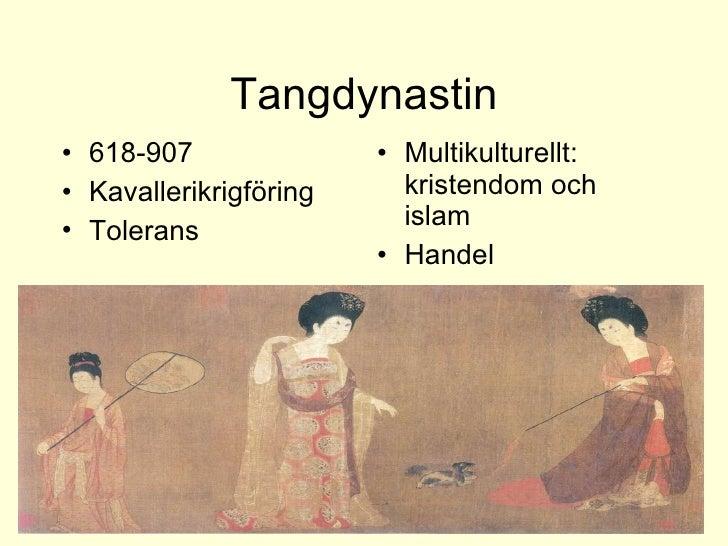 Tangdynastin <ul><li>618-907 </li></ul><ul><li>Kavallerikrigföring </li></ul><ul><li>Tolerans </li></ul><ul><li>Multikultu...