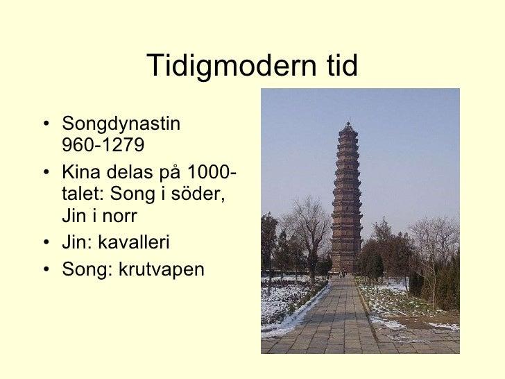 Tidigmodern tid <ul><li>Songdynastin 960-1279 </li></ul><ul><li>Kina delas på 1000-talet: Song i söder, Jin i norr </li></...