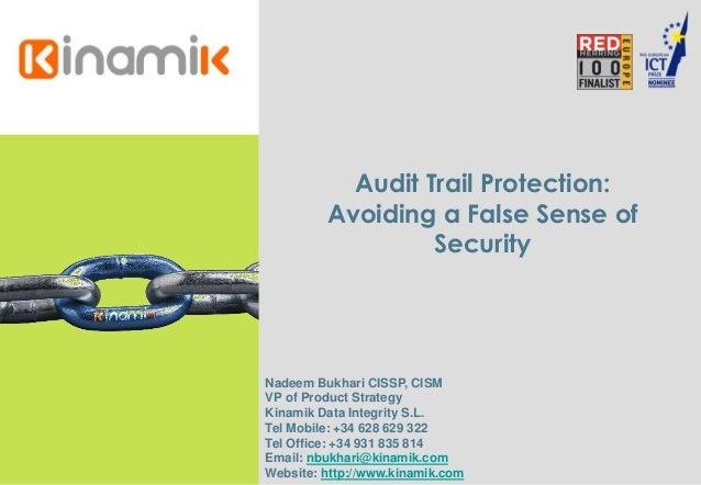 Audit Trail Protection: Avoiding a False Sense of Security Nadeem Bukhari CISSP, CISM VP of Product Strategy Kinamik Data ...