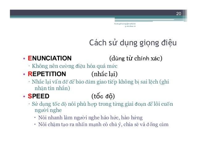 20 Cách sử dụng giọng điệu • ENUNCIATION (dùng từ chính xác) ▫ Không nên cường điệu hóa quá mức • REPETITION (nhắc lại)...