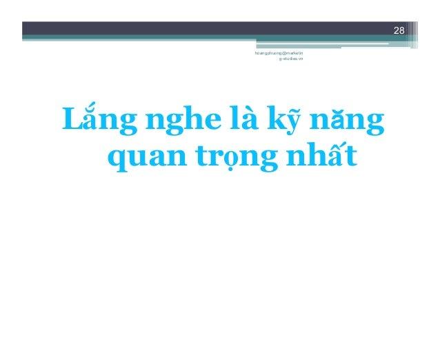 28 Lắng nghe là kỹ năng quan trọng nhất hoangphuong@marketin g-studies.vn