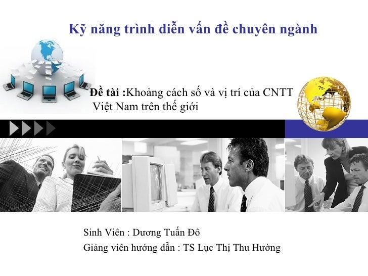 Kỹ năng trình diễn vấn đề chuyên ngành   Đề tài :Khoảng cách số và vị trí của CNTT   Việt Nam trên thế giới              V...