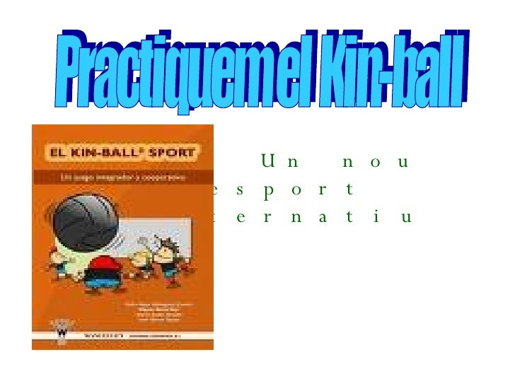 Un nou esport alternatiu Power Point realitzat per: Esther Perez Naval Practiquem el Kin-ball