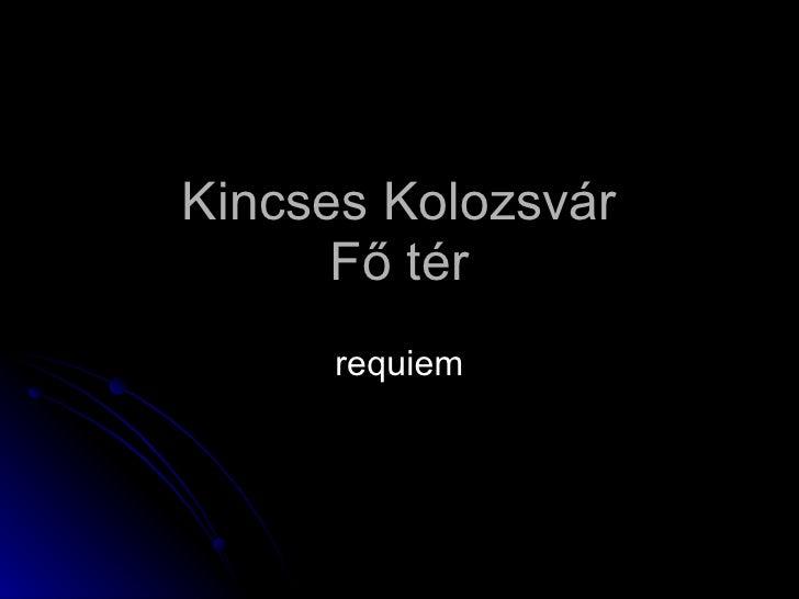Kincses Kolozsvár Fő tér requiem
