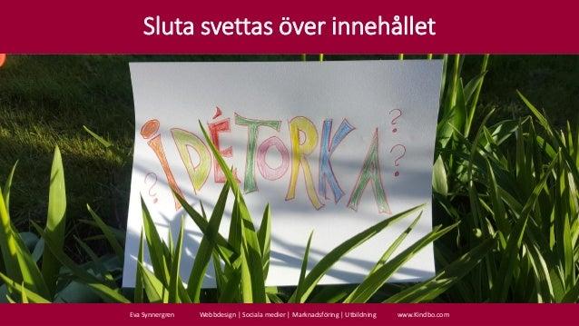 Eva Synnergren Webbdesign | Sociala medier | Marknadsföring | Utbildning www.Kindbo.com Sluta svettas över innehållet
