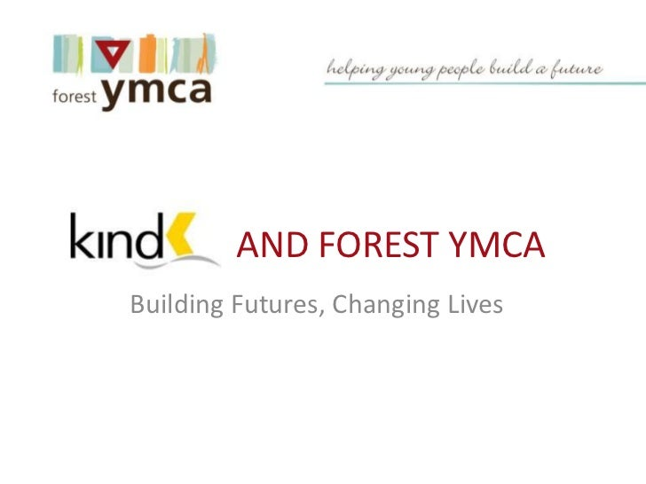 AND FOREST YMCABuilding Futures, Changing Lives