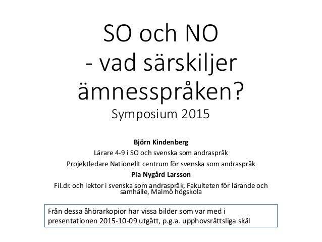 SO och NO - vad särskiljer ämnesspråken  Symposium 2015 Björn Kindenberg  Lärare 4-9 ... b40037c8211ac