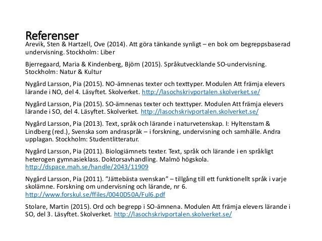 Referenser Arevik, Sten & Hartzell, Ove (2014). Att göra tänkande synligt – en bok om begreppsbaserad undervisning. Stockh...