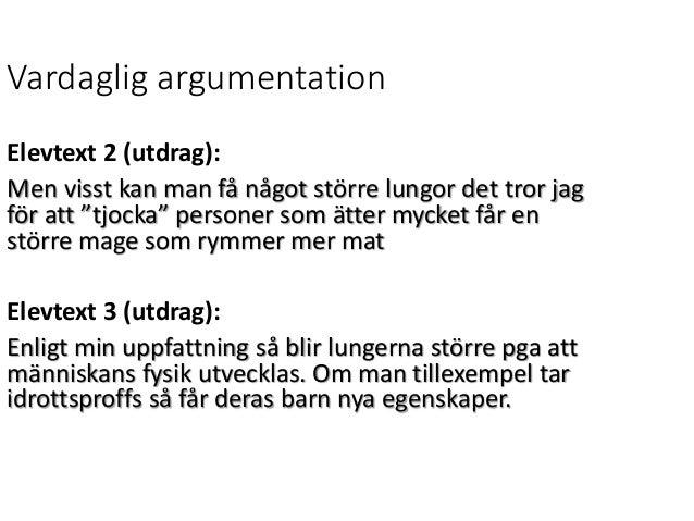 """Vardaglig argumentation Elevtext 2 (utdrag): Men visst kan man få något större lungor det tror jag för att """"tjocka"""" person..."""