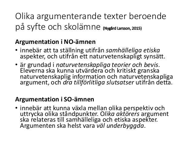 Olika argumenterande texter beroende på syfte och skolämne (Nygård Larsson, 2015) Argumentation i NO-ämnen • innebär att t...