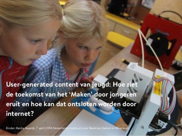 User-generated content van jeugd: Hoe ziet de toekomst van het 'Maken' door jongeren eruit en hoe kan dat ontsloten worden...