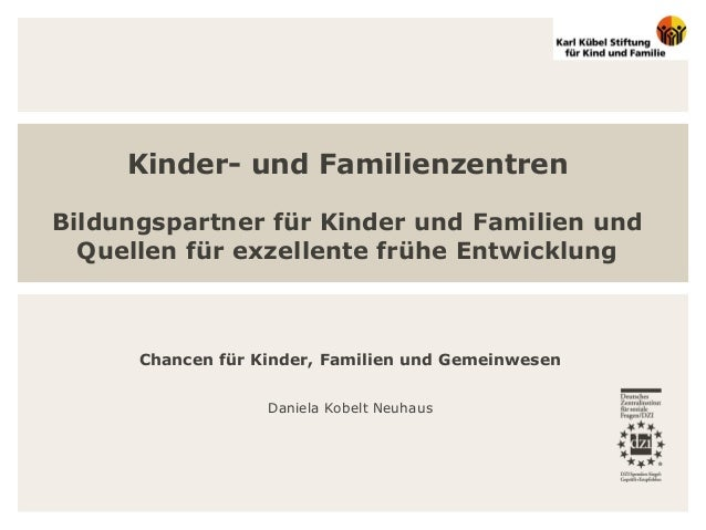 Kinder- und Familienzentren Bildungspartner für Kinder und Familien und Quellen für exzellente frühe Entwicklung Chancen f...