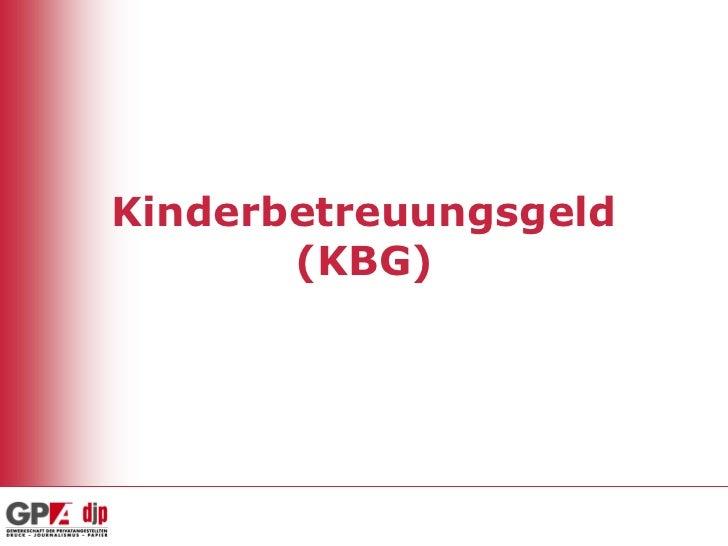 Kinderbetreuungsgeld       (KBG)