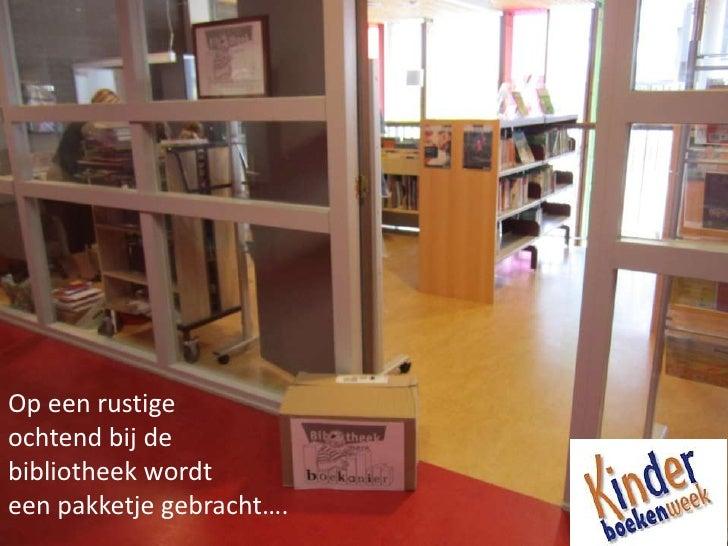 Op een rustige <br />ochtend bij de <br />bibliotheek wordt <br />een pakketje gebracht….<br />