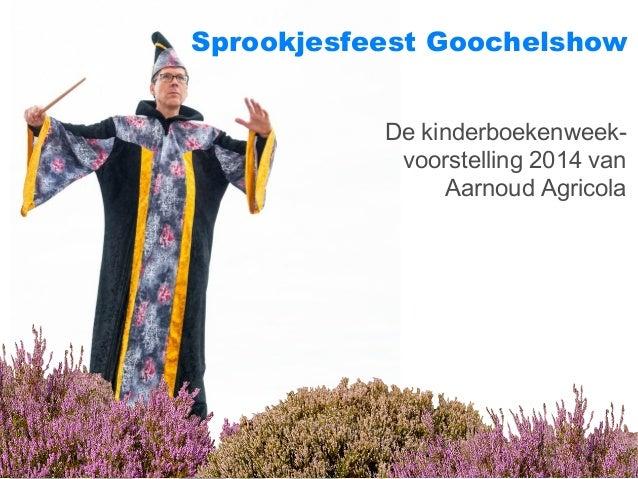 Sprookjesfeest Goochelshow  De kinderboekenweek-voorstelling  2014 van  Aarnoud Agricola