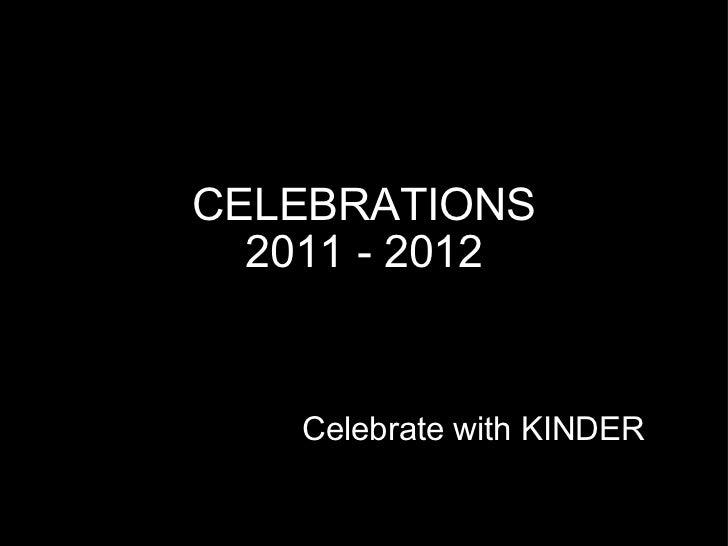 CELEBRATIONS 2011 - 2012 Celebrate with KINDER