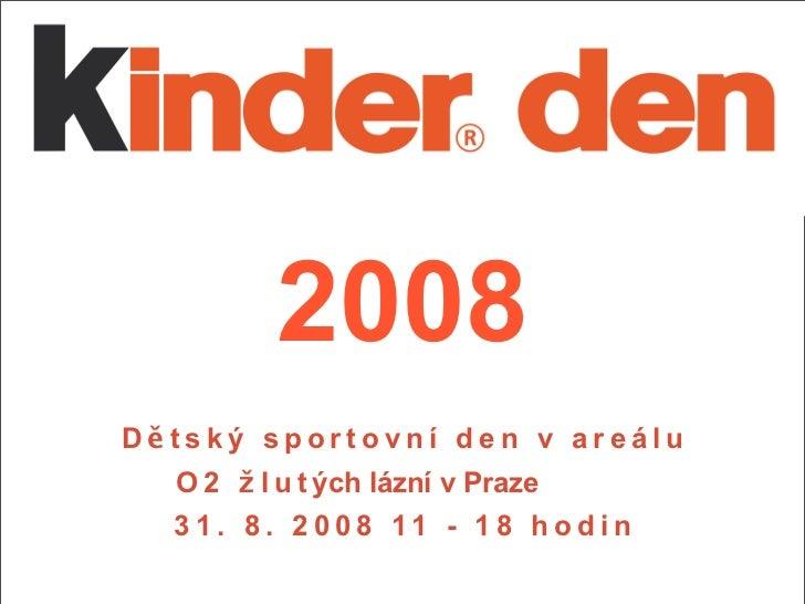 2008 Dětský sportovní den v areálu   O 2 ž l u t ých lázní v Praze   3 1 . 8 . 2 0 0 8 11 - 1 8 h o d i n