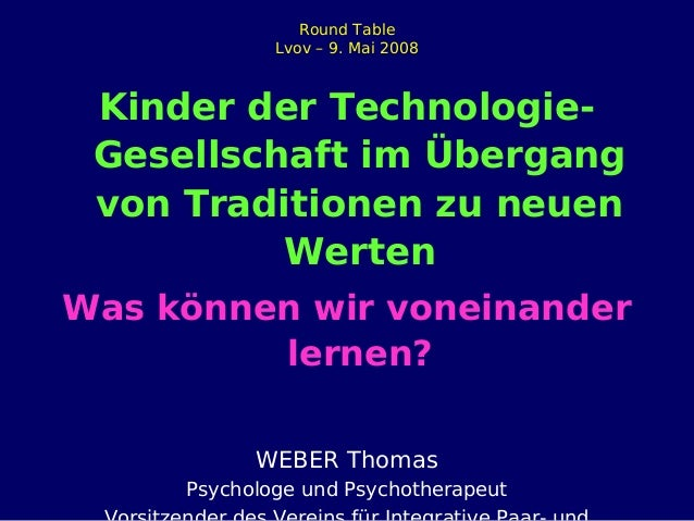 Round Table Lvov – 9. Mai 2008 Kinder der Technologie- Gesellschaft im Übergang von Traditionen zu neuen Werten Was können...