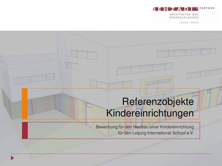 Referenzobjekte     KindereinrichtungenBewerbung für den Neubau einer Kindereinrichtung         für den Leipzig Internatio...