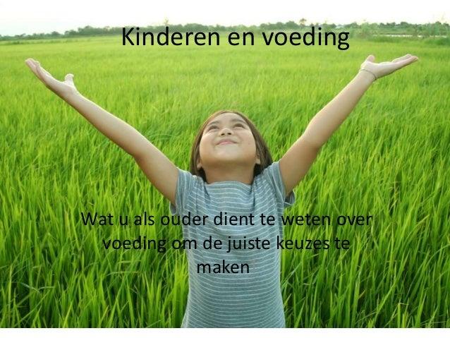 Kinderen en voeding  Wat u als ouder dient te weten over  voeding om de juiste keuzes te  maken!
